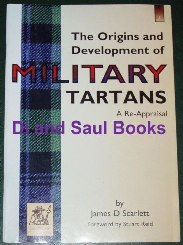 The Origins and Development of Military Tartans, A Re-Appraisal, by James D Scarlett
